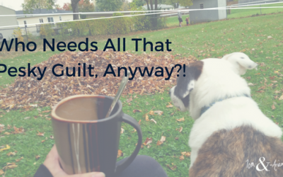 Who Needs All That Pesky Guilt, Anyway?!