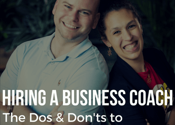 Hiring a Business Coach: The Dos and Don'ts To Maximize Your Investment