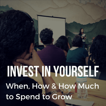 Invest In Yourself - When, How & How Much to Spend to Grow