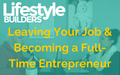 Leaving Your Job & Becoming a Full Time Entrepreneur