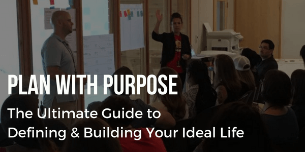 Plan With Purpose - The Ultimate Guide to DEfining & Building Your Ideal Life