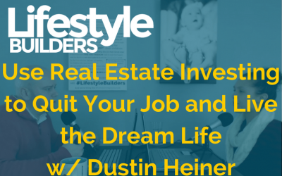 How to use Real Estate Investing to Quit Your Job and Live the Dream Life w/ Dustin Heiner