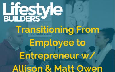 Transitioning From Employee to Entrepreneur w/ Allison & Matt Owen