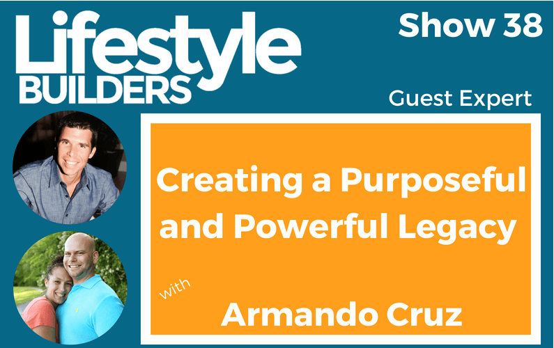Creating a Purposeful and Powerful Legacy w/ Armando Cruz