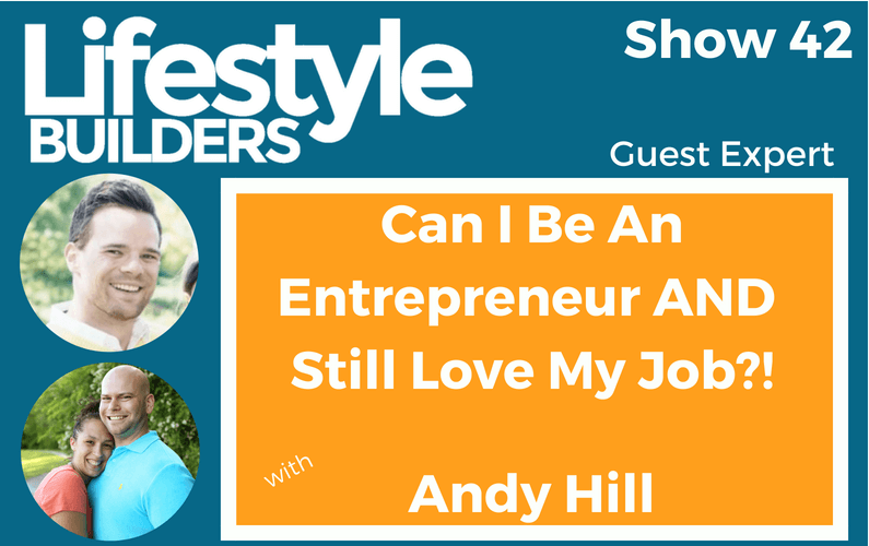 Can I Be an Entrepreneur and Still Love My Job with Andy Hill