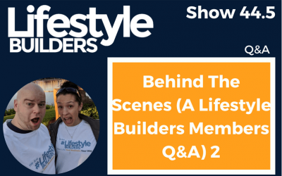 Behind The Scenes (A Lifestyle Builders Members Q&A)