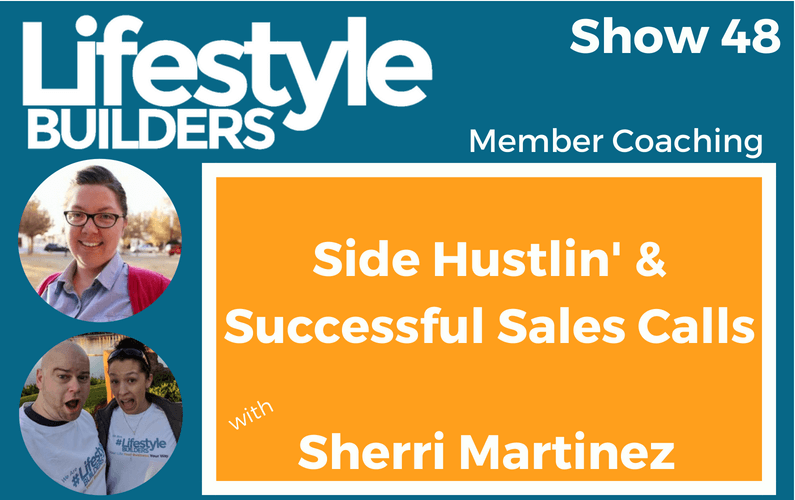 Side Hustling & Successful Sales Calls w/ Sherri Martinez