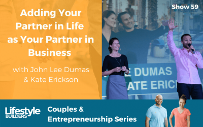 Adding Your Partner in Life As Your Partner in Business with John Lee Dumas & Kate Erickson