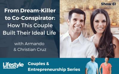 From Dream-Killer to Co-Conspirator: How This Couple Built Their Ideal Life W/ Armando & Christian Cruz