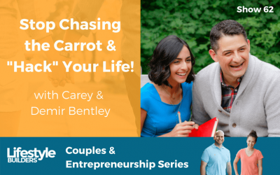 "Stop Chasing the Carrot & ""Hack"" Your Life! with Carey & Demir Bentley"