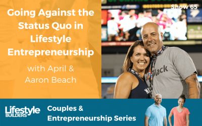 Going Against the Status Quo in Lifestyle Entrepreneurship W/ April & Aaron Beach