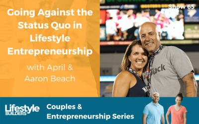 Going Against the Status Quo in Lifestyle Entrepreneurship W/ April & Aaron Beach