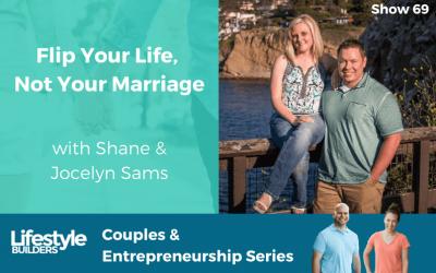 Flip Your Life, Not Your Marriage w/ Shane & Jocelyn Sams