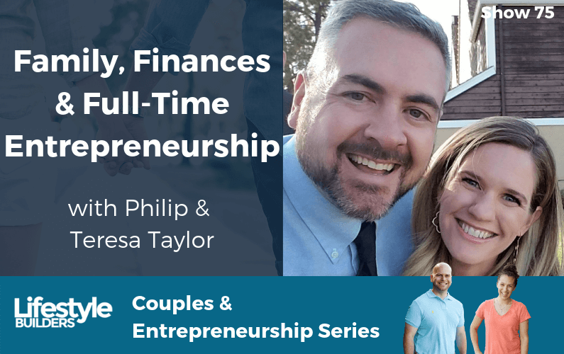 "Family, Finances & Full-Time Entrepreneurship w/ Philip ""PT"" & Teresa Taylor"