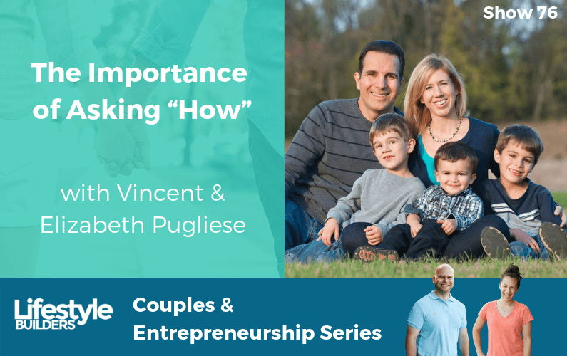"The Importance of Asking ""How"" with Vincent & Elizabeth Pugliese"