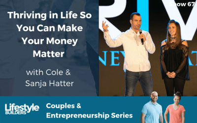 Thriving in Life, So You Can Make Your Money Matter w/ Cole & Sanja Hatter