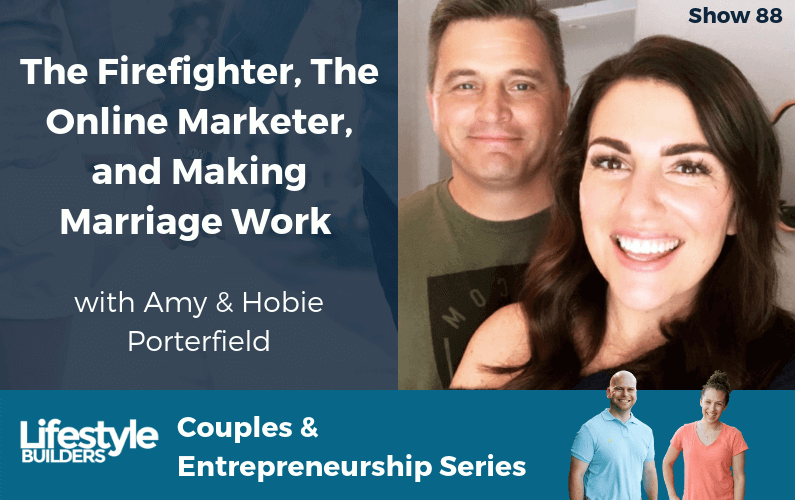 The Firefighter, The Online Marketer and Making Marriage Work with Amy & Hobie Porterfield