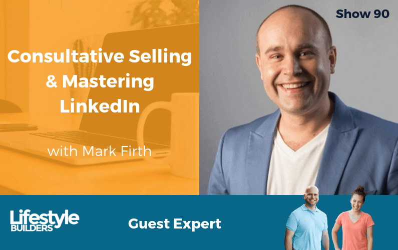 Consultative Selling & Mastering LinkedIn with Mark Firth