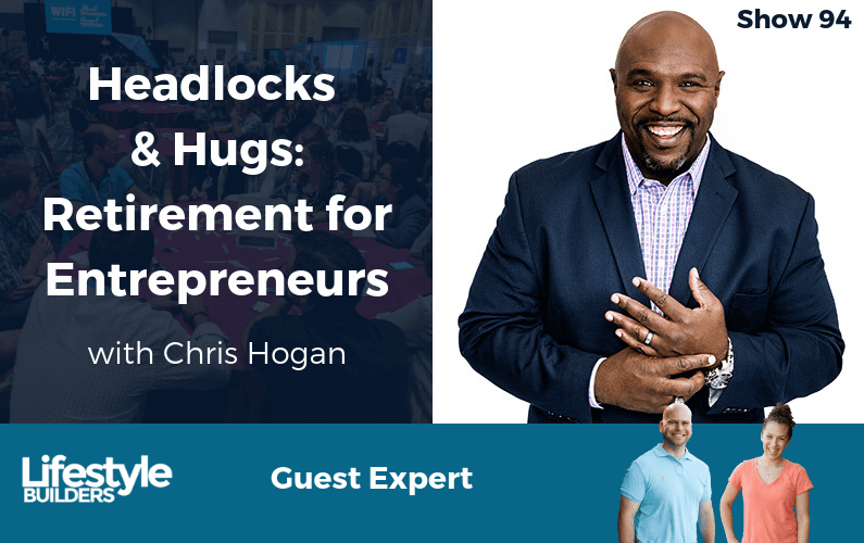 Headlocks & Hugs: Retirement for Entrepreneurs with Chris Hogan