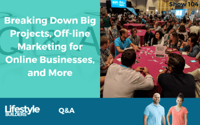Breaking Down Big Projects, Off-line Marketing for Online Businesses, and More – A Lifestyle Builders Q&A Episode