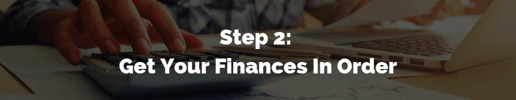 Step 2 - Get Your Finances In Order