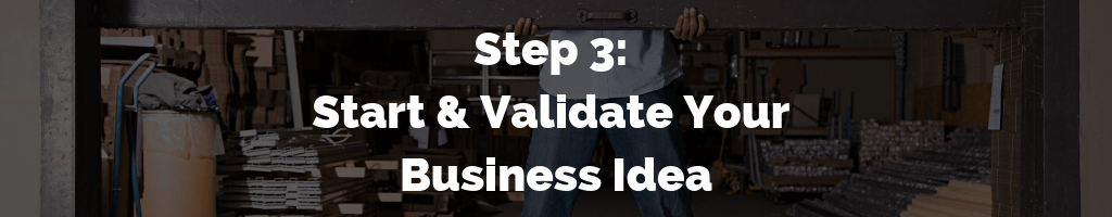 Step 3 - Start & Validate Your Business Idea