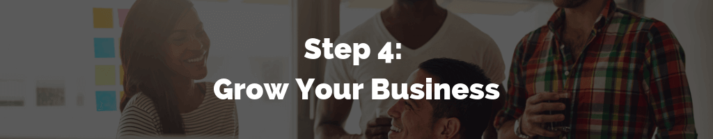 Step 4 - Grow Your Business